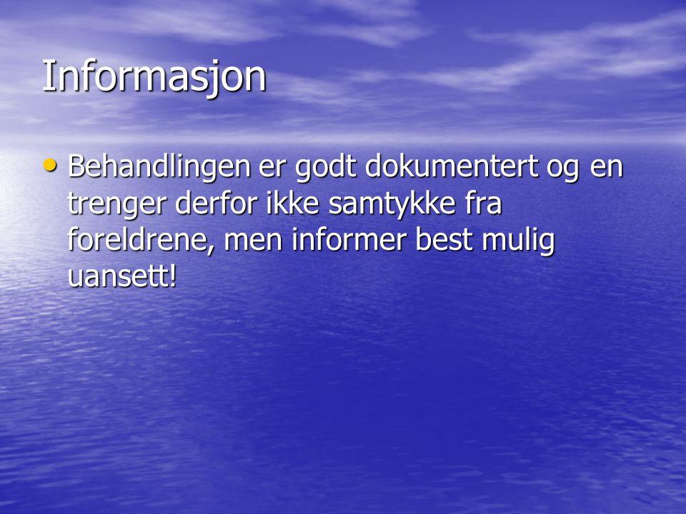 Informasjon Behandlingen er godt dokumentert og en trenger derfor ikke samtykke fra foreldrene, men informer best mulig uansett!