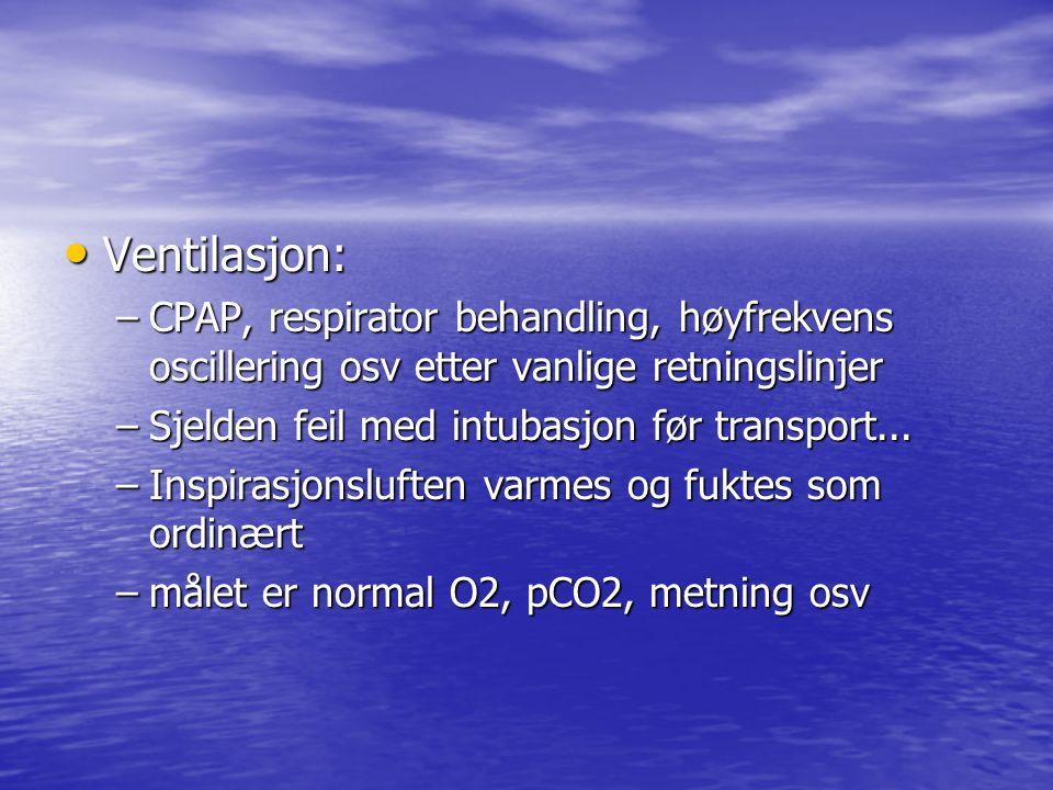 Ventilasjon: CPAP, respirator behandling, høyfrekvens oscillering osv etter vanlige retningslinjer.