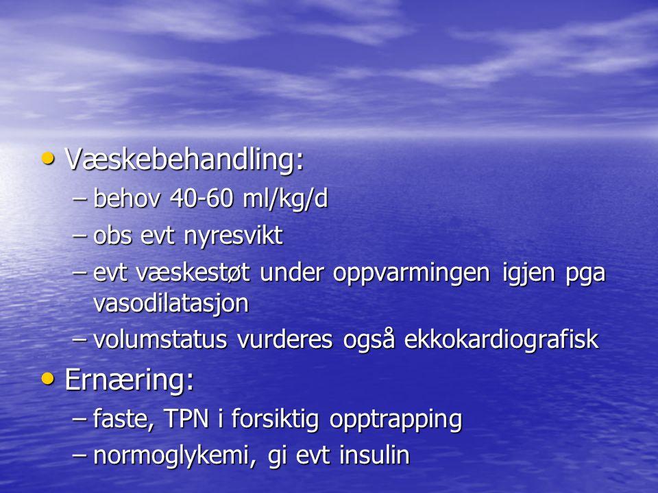 Væskebehandling: Ernæring: behov 40-60 ml/kg/d obs evt nyresvikt
