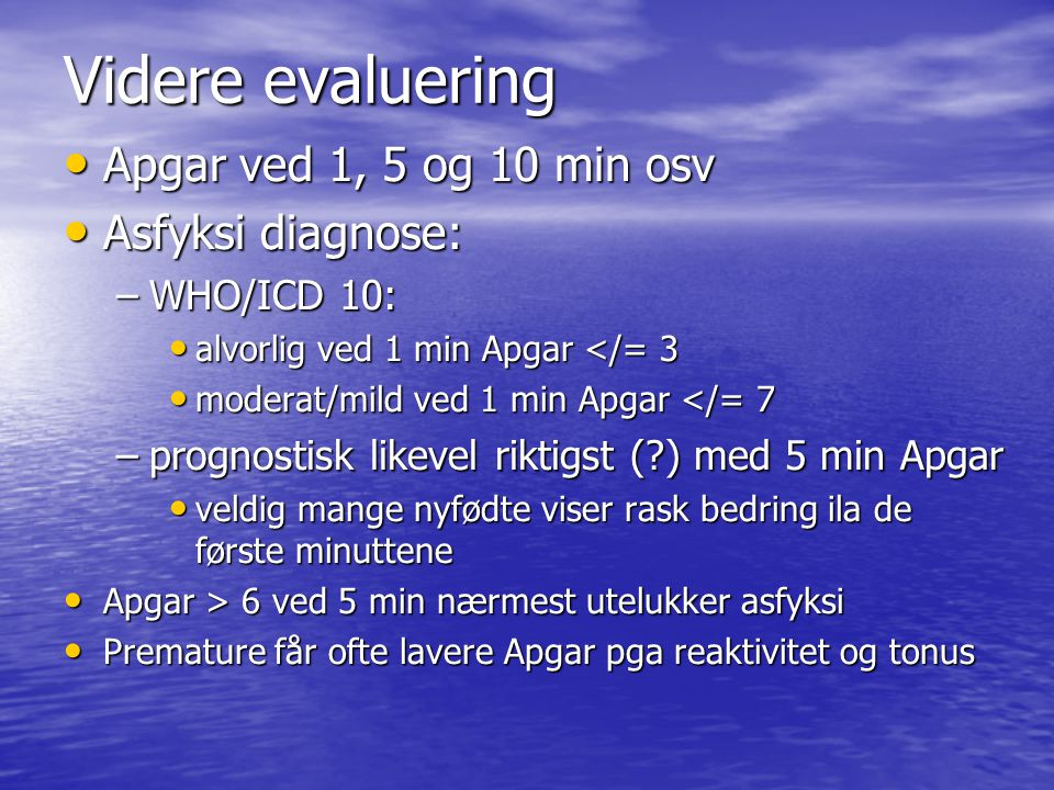 Videre evaluering Apgar ved 1, 5 og 10 min osv Asfyksi diagnose: