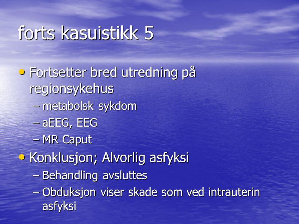 forts kasuistikk 5 Fortsetter bred utredning på regionsykehus