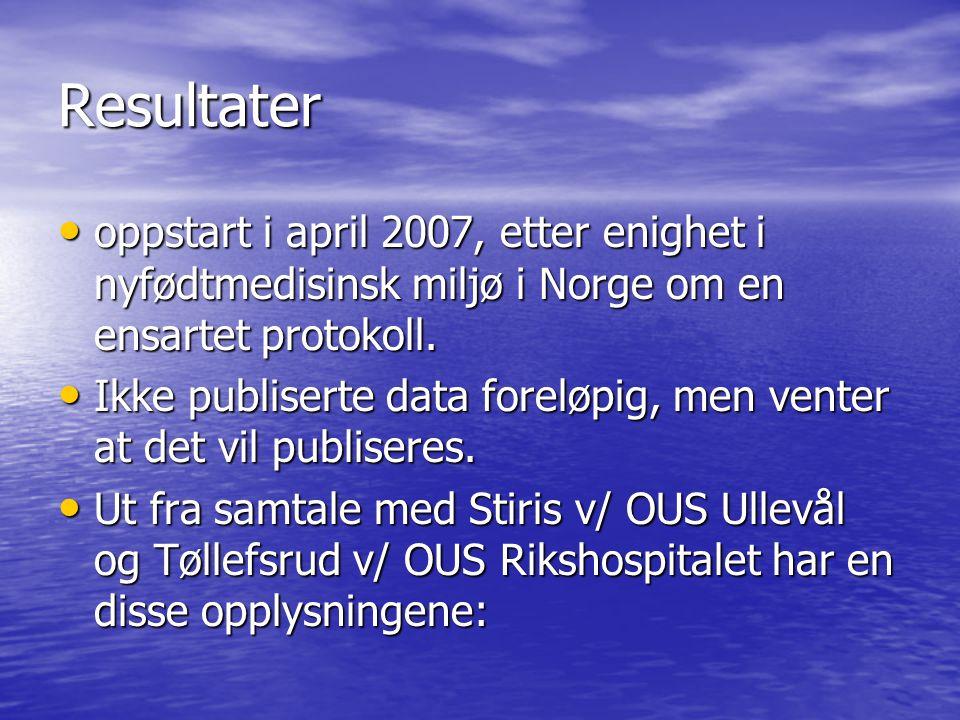 Resultater oppstart i april 2007, etter enighet i nyfødtmedisinsk miljø i Norge om en ensartet protokoll.