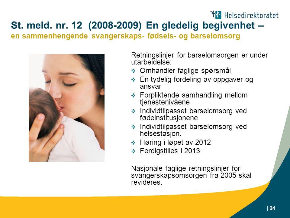St. meld. nr. 12 (2008-2009) En gledelig begivenhet – en sammenhengende svangerskaps- fødsels- og barselomsorg