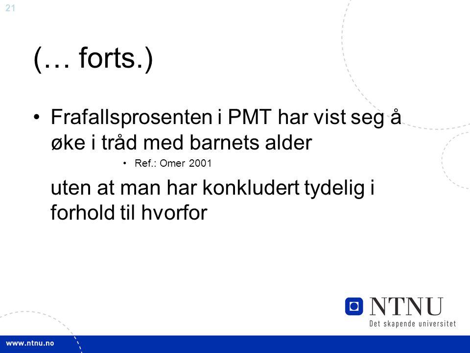 (… forts.) Frafallsprosenten i PMT har vist seg å øke i tråd med barnets alder. Ref.: Omer 2001.