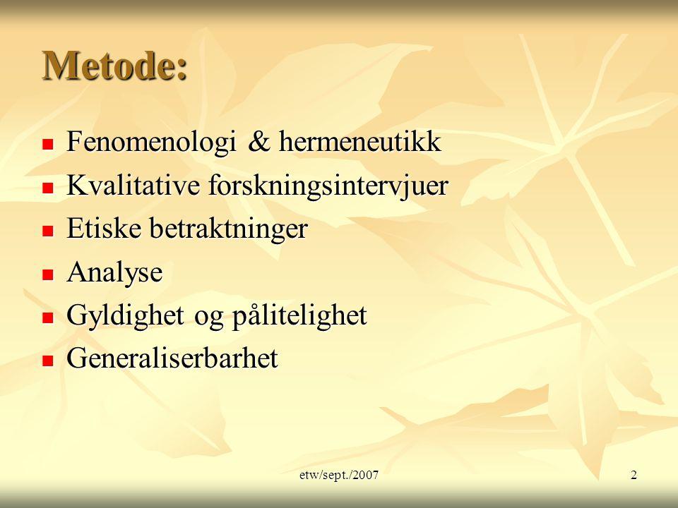 Metode: Fenomenologi & hermeneutikk Kvalitative forskningsintervjuer