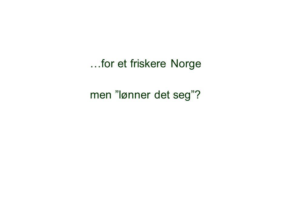 …for et friskere Norge men lønner det seg