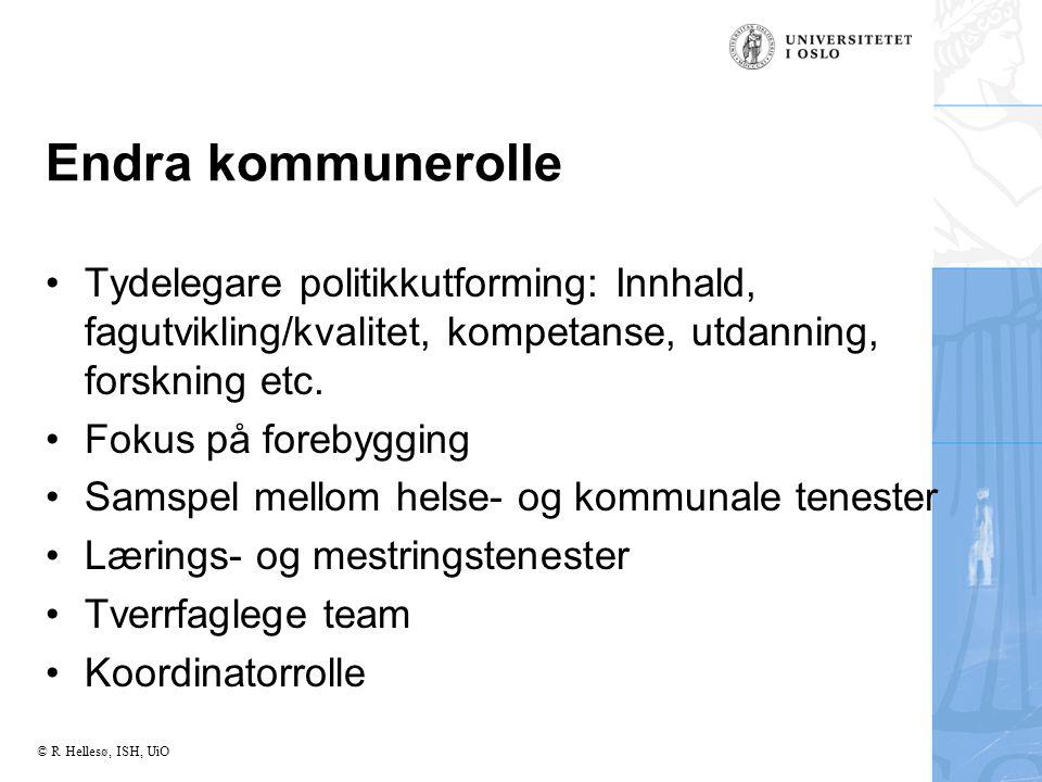 Endra kommunerolle Tydelegare politikkutforming: Innhald, fagutvikling/kvalitet, kompetanse, utdanning, forskning etc.