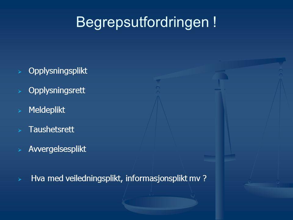 Begrepsutfordringen ! Opplysningsplikt Opplysningsrett Meldeplikt