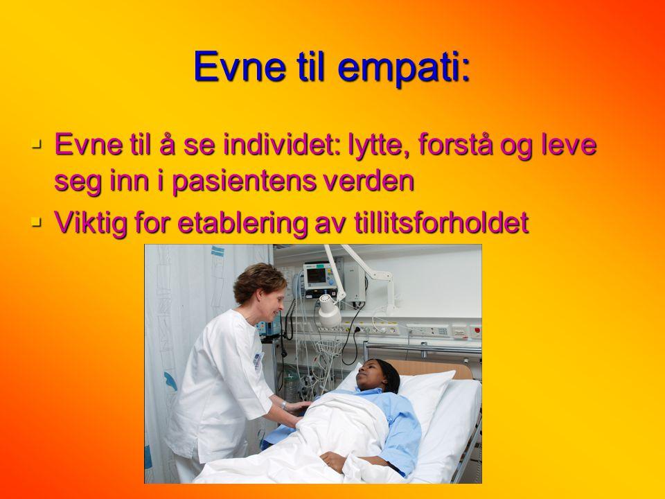 Evne til empati: Evne til å se individet: lytte, forstå og leve seg inn i pasientens verden.