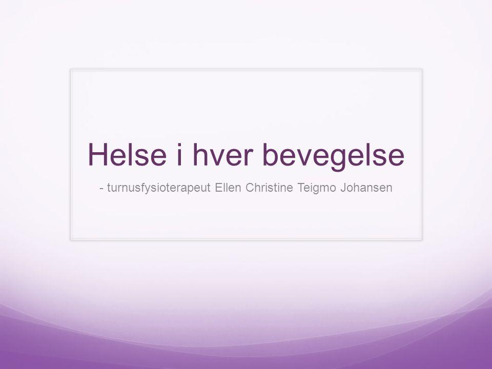 - turnusfysioterapeut Ellen Christine Teigmo Johansen