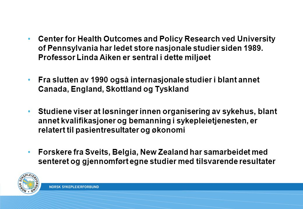Center for Health Outcomes and Policy Research ved University of Pennsylvania har ledet store nasjonale studier siden 1989. Professor Linda Aiken er sentral i dette miljøet