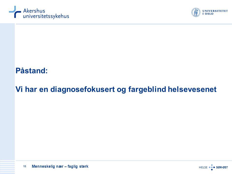 Påstand: Vi har en diagnosefokusert og fargeblind helsevesenet