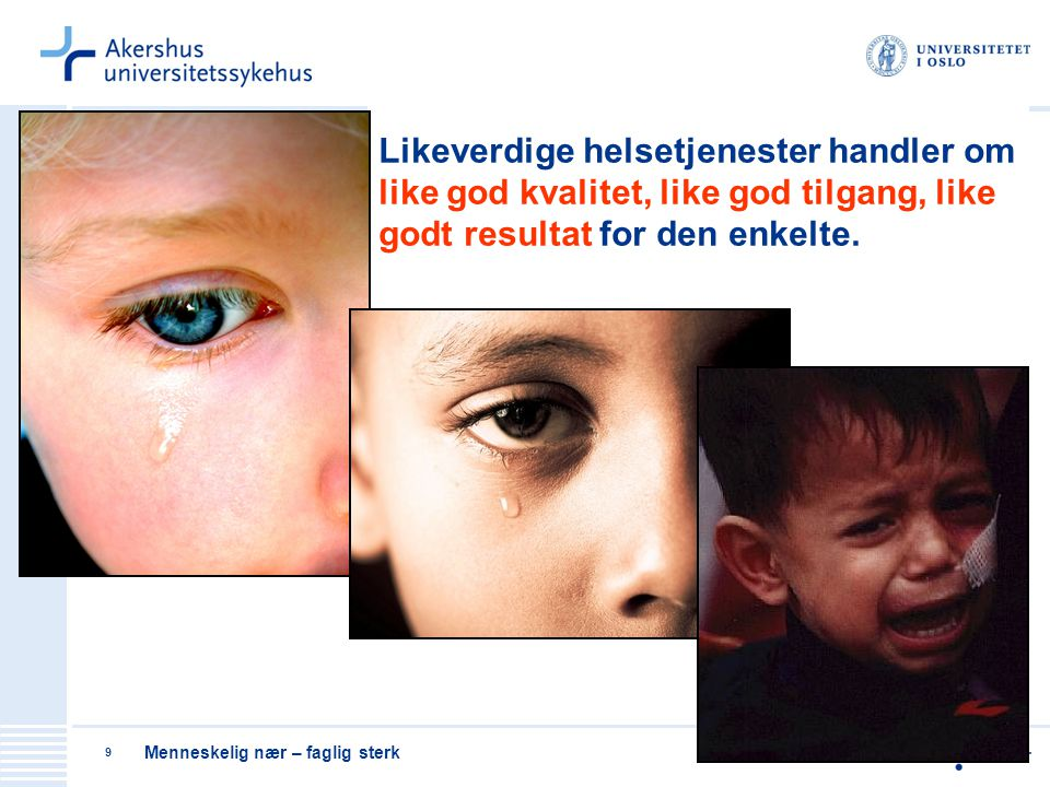 Likeverdige helsetjenester handler om like god kvalitet, like god tilgang, like godt resultat for den enkelte.