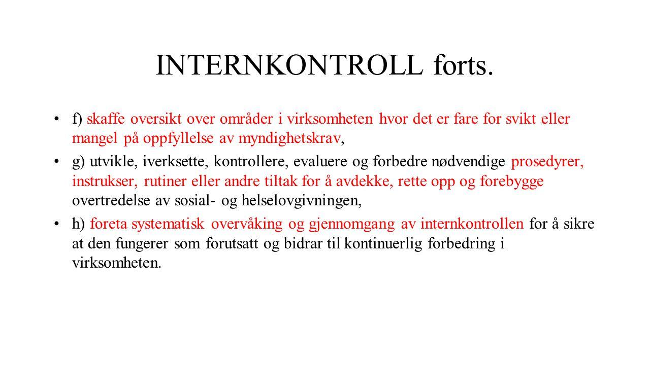 INTERNKONTROLL forts. f) skaffe oversikt over områder i virksomheten hvor det er fare for svikt eller mangel på oppfyllelse av myndighetskrav,
