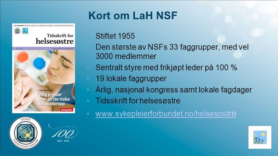 Kort om LaH NSF Stiftet 1955. Den største av NSFs 33 faggrupper, med vel 3000 medlemmer. Sentralt styre med frikjøpt leder på 100 %
