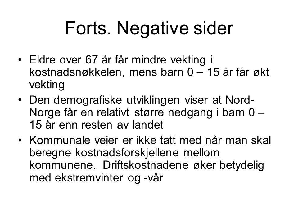 Forts. Negative sider Eldre over 67 år får mindre vekting i kostnadsnøkkelen, mens barn 0 – 15 år får økt vekting.
