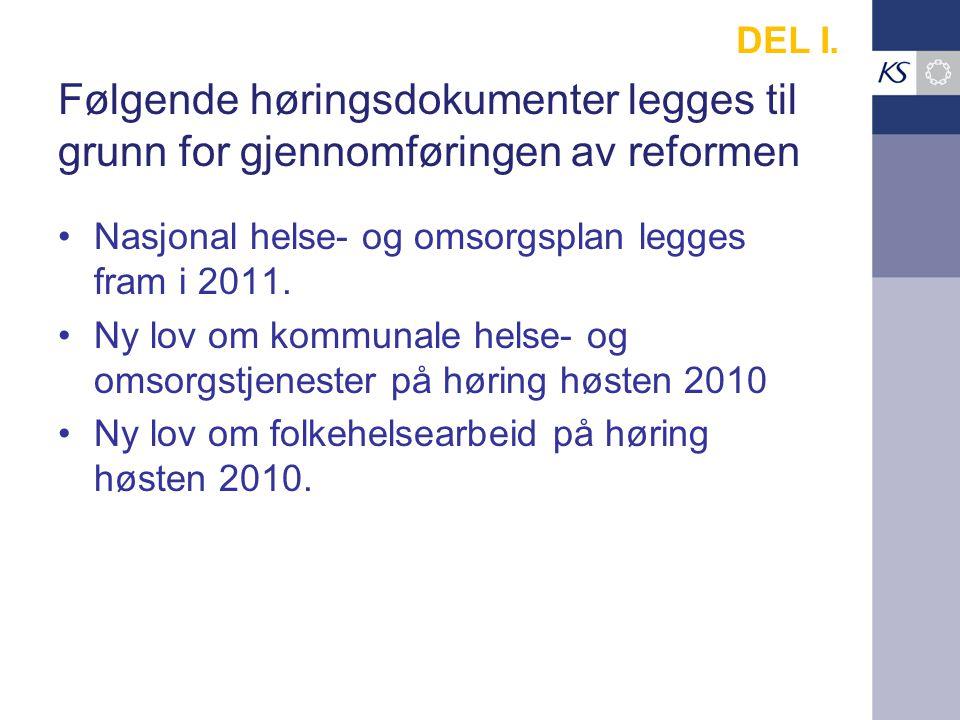 DEL I. Følgende høringsdokumenter legges til grunn for gjennomføringen av reformen. Nasjonal helse- og omsorgsplan legges fram i 2011.