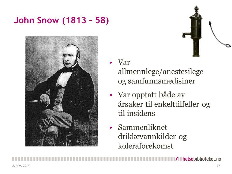 John Snow (1813 – 58) Var allmennlege/anestesilege og samfunnsmedisiner. Var opptatt både av årsaker til enkelttilfeller og til insidens.