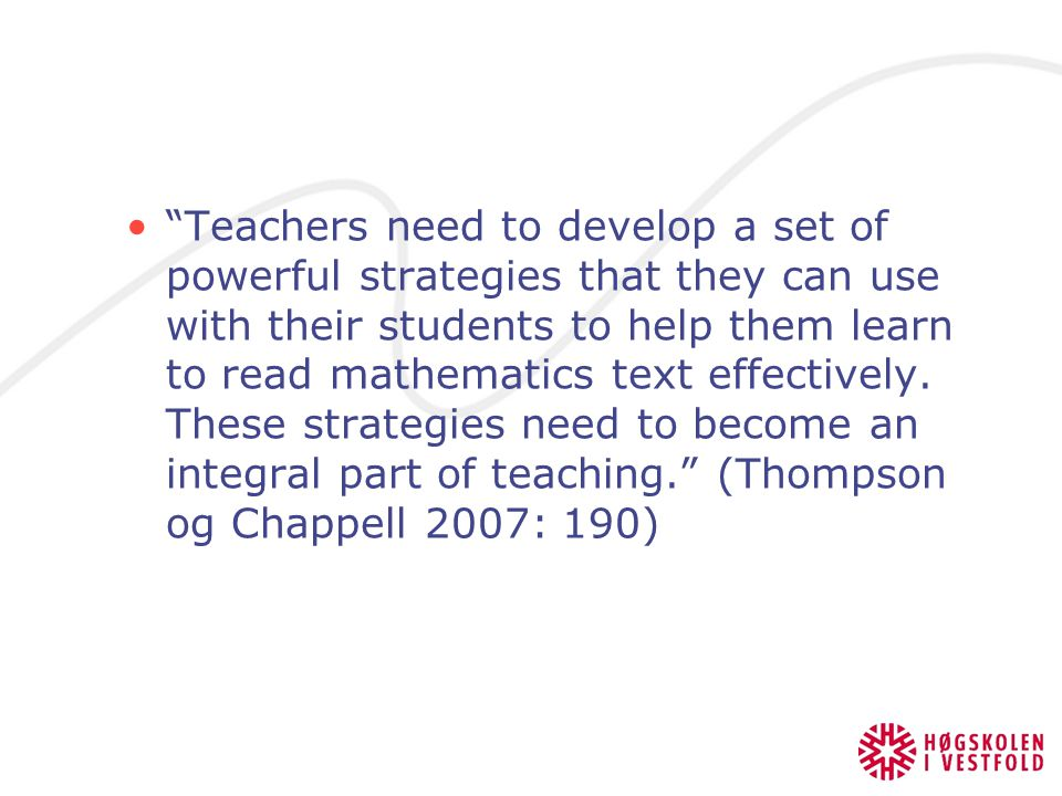 Teachers need to develop a set of powerful strategies that they can use with their students to help them learn to read mathematics text effectively.