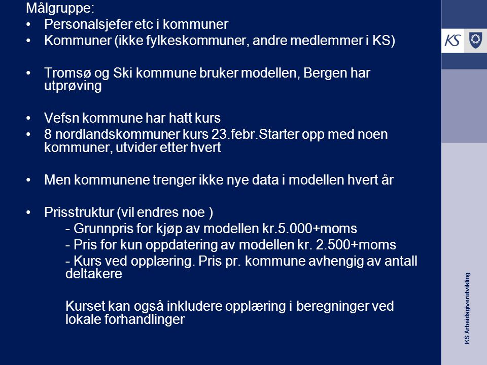 Målgruppe: Personalsjefer etc i kommuner. Kommuner (ikke fylkeskommuner, andre medlemmer i KS)