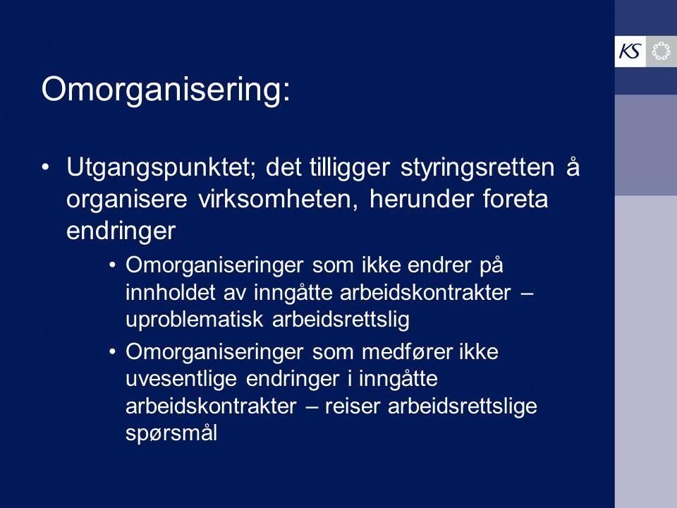 Omorganisering: Utgangspunktet; det tilligger styringsretten å organisere virksomheten, herunder foreta endringer.