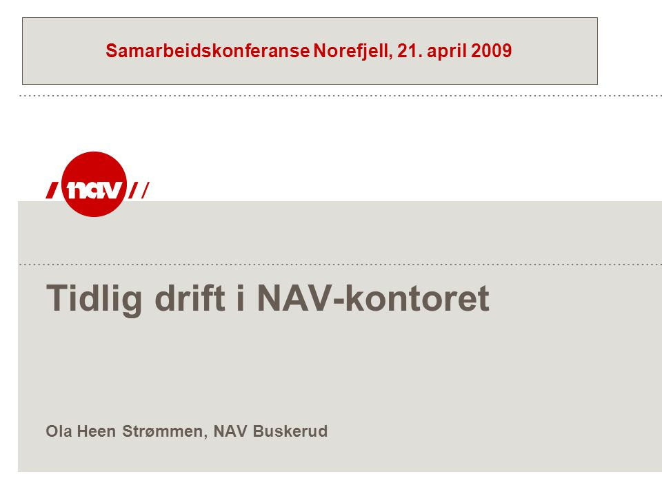 Tidlig drift i NAV-kontoret Ola Heen Strømmen, NAV Buskerud