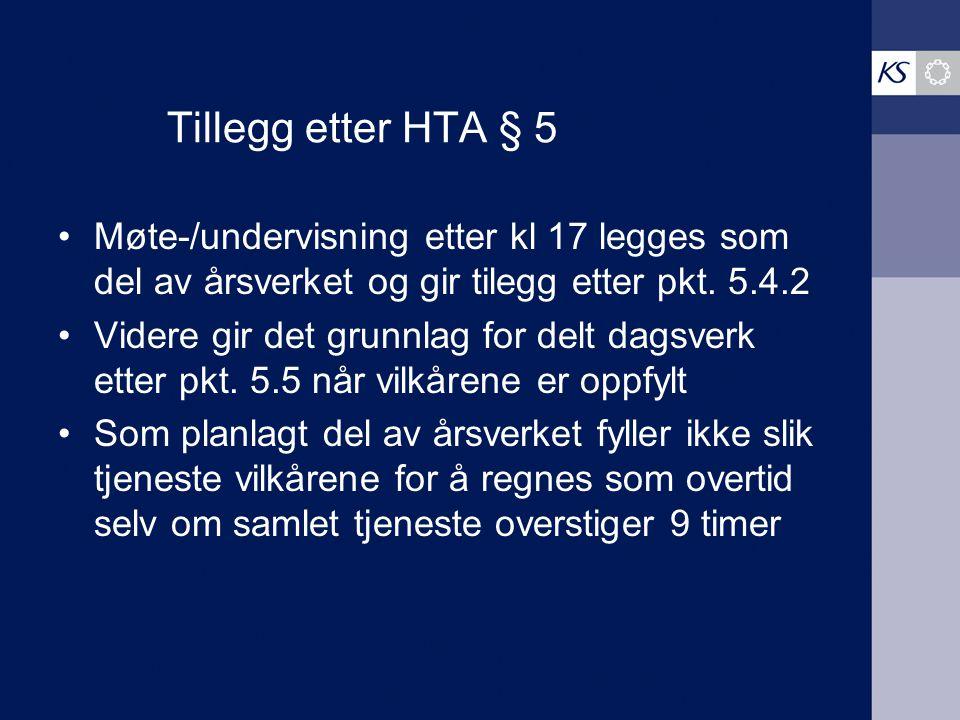 Tillegg etter HTA § 5 Møte-/undervisning etter kl 17 legges som del av årsverket og gir tilegg etter pkt. 5.4.2.