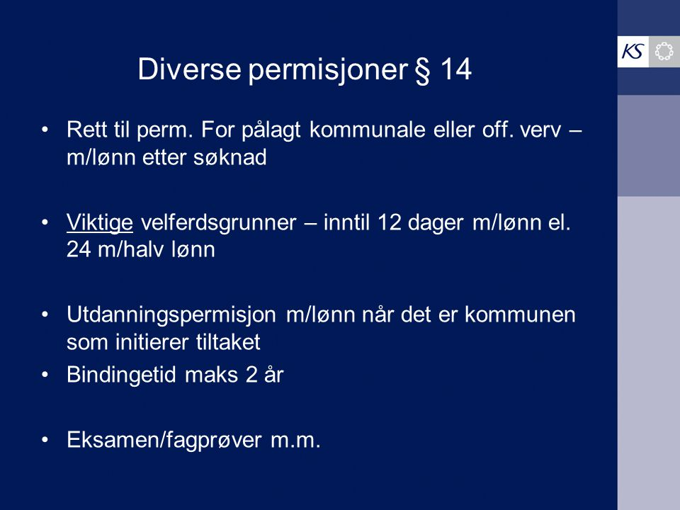 Diverse permisjoner § 14 Rett til perm. For pålagt kommunale eller off. verv – m/lønn etter søknad.