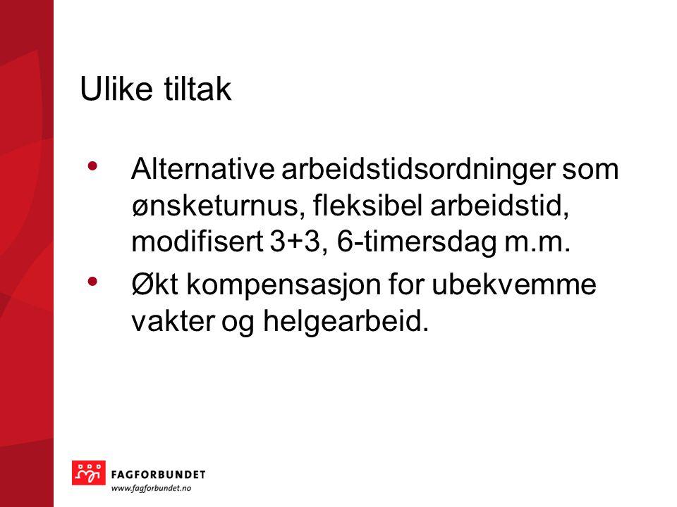 Ulike tiltak Alternative arbeidstidsordninger som ønsketurnus, fleksibel arbeidstid, modifisert 3+3, 6-timersdag m.m.