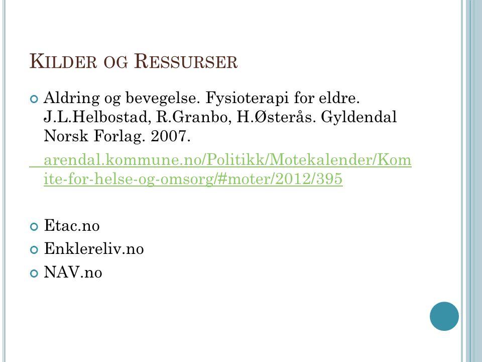 Kilder og Ressurser Aldring og bevegelse. Fysioterapi for eldre. J.L.Helbostad, R.Granbo, H.Østerås. Gyldendal Norsk Forlag. 2007.