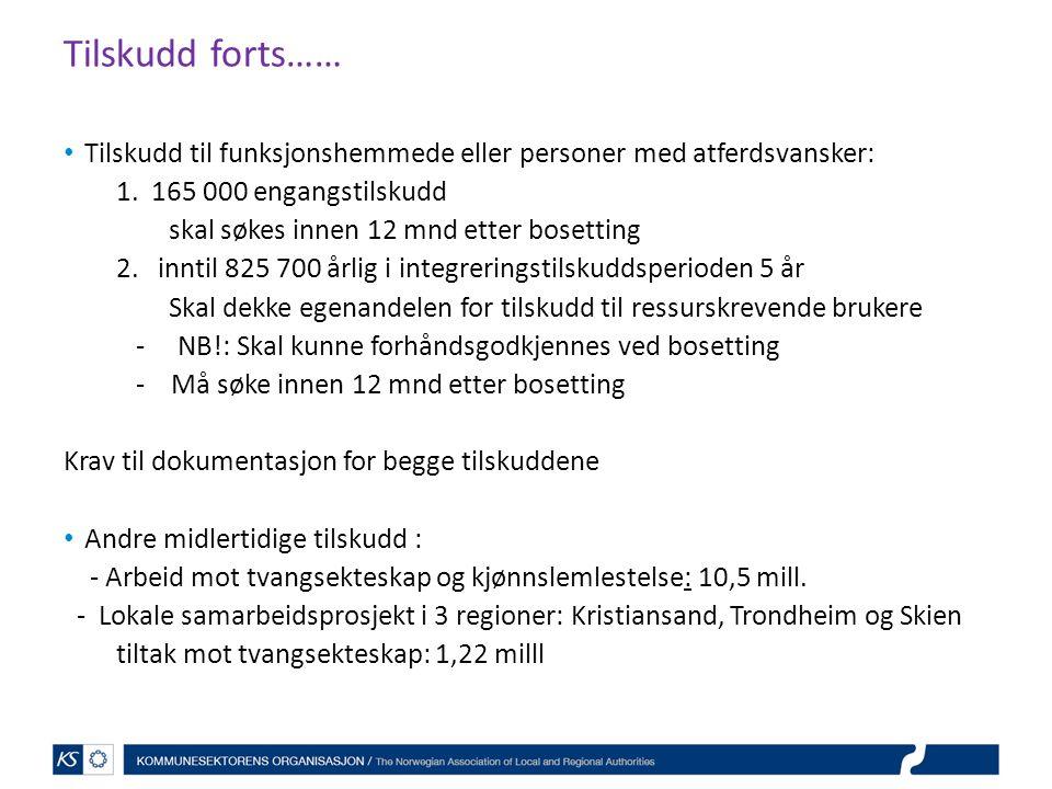 Tilskudd forts…… Tilskudd til funksjonshemmede eller personer med atferdsvansker: 1. 165 000 engangstilskudd.