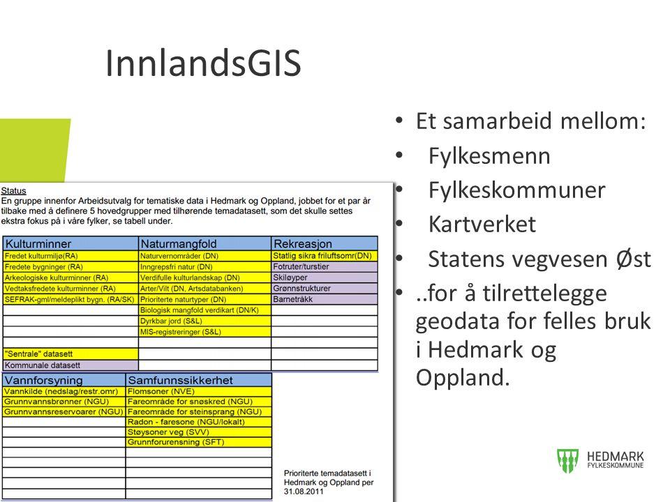 InnlandsGIS Et samarbeid mellom: Fylkesmenn Fylkeskommuner Kartverket