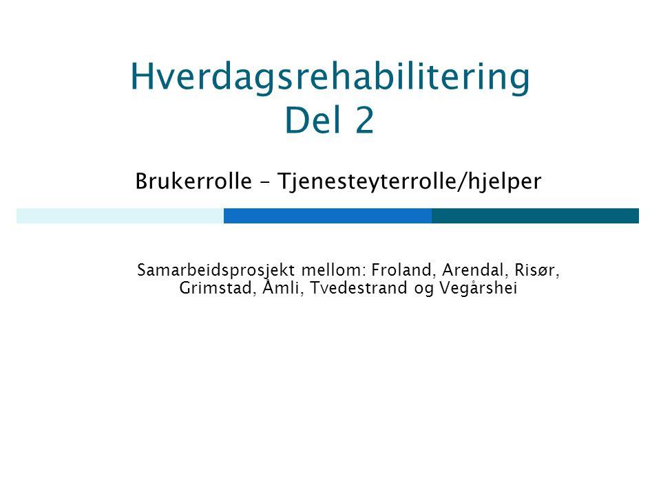 Hverdagsrehabilitering Del 2 Brukerrolle – Tjenesteyterrolle/hjelper