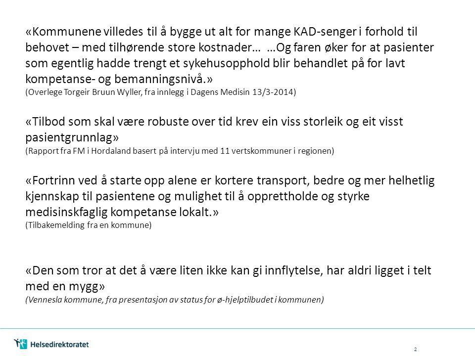 «Kommunene villedes til å bygge ut alt for mange KAD-senger i forhold til behovet – med tilhørende store kostnader… …Og faren øker for at pasienter som egentlig hadde trengt et sykehusopphold blir behandlet på for lavt kompetanse- og bemanningsnivå.» (Overlege Torgeir Bruun Wyller, fra innlegg i Dagens Medisin 13/3-2014)