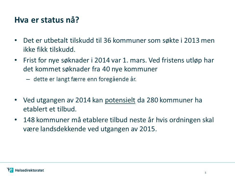 Hva er status nå Det er utbetalt tilskudd til 36 kommuner som søkte i 2013 men ikke fikk tilskudd.