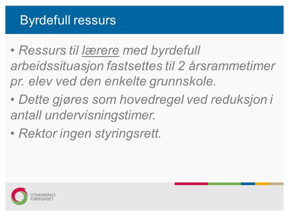 Byrdefull ressurs Ressurs til lærere med byrdefull arbeidssituasjon fastsettes til 2 årsrammetimer pr. elev ved den enkelte grunnskole.