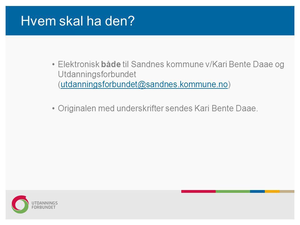 Hvem skal ha den Elektronisk både til Sandnes kommune v/Kari Bente Daae og Utdanningsforbundet (utdanningsforbundet@sandnes.kommune.no)