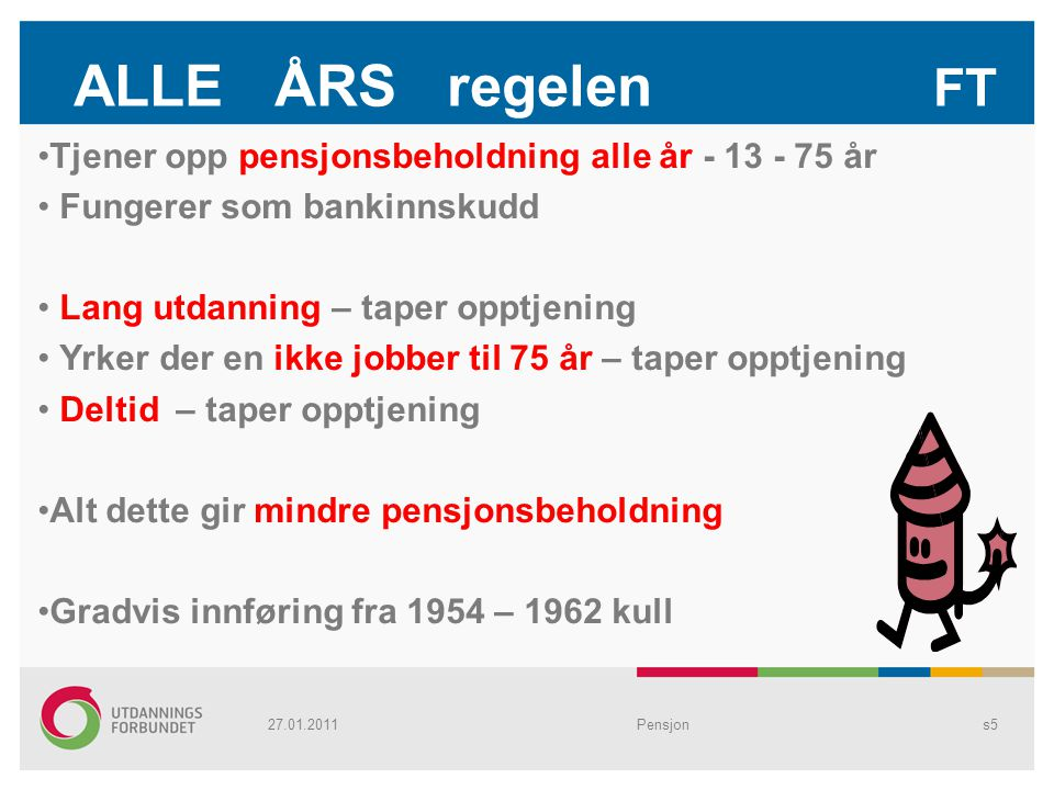 ALLE ÅRS regelen FT Tjener opp pensjonsbeholdning alle år - 13 - 75 år