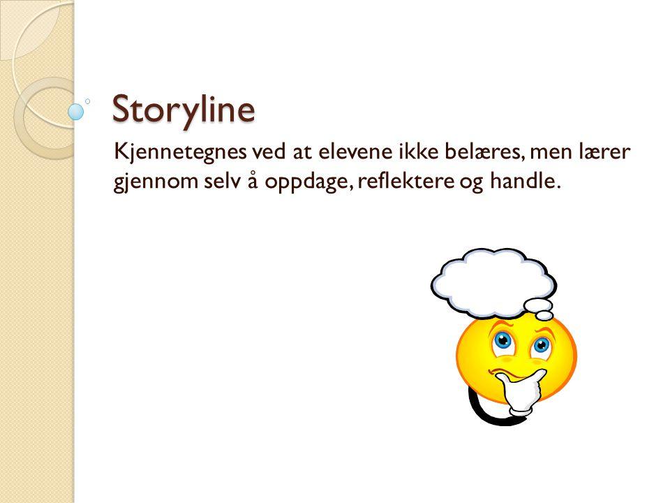 Storyline Kjennetegnes ved at elevene ikke belæres, men lærer gjennom selv å oppdage, reflektere og handle.