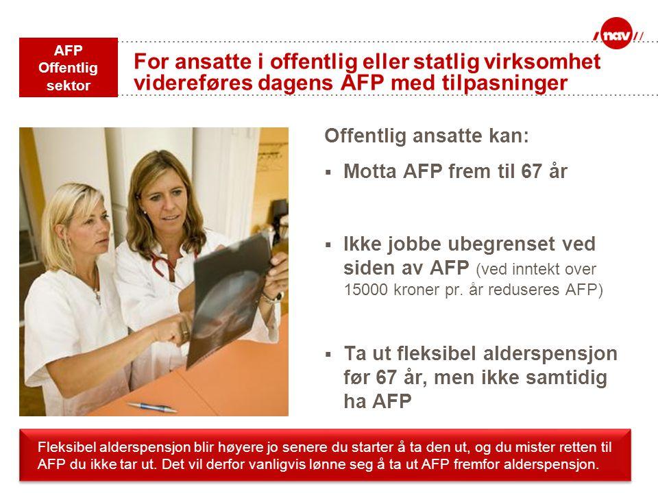 For ansatte i offentlig eller statlig virksomhet videreføres dagens AFP med tilpasninger