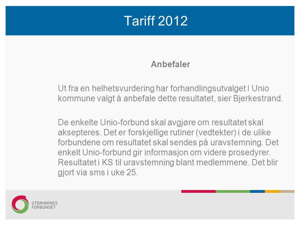 Tariff 2012 Anbefaler Ut fra en helhetsvurdering har forhandlingsutvalget I Unio kommune valgt å anbefale dette resultatet, sier Bjerkestrand.