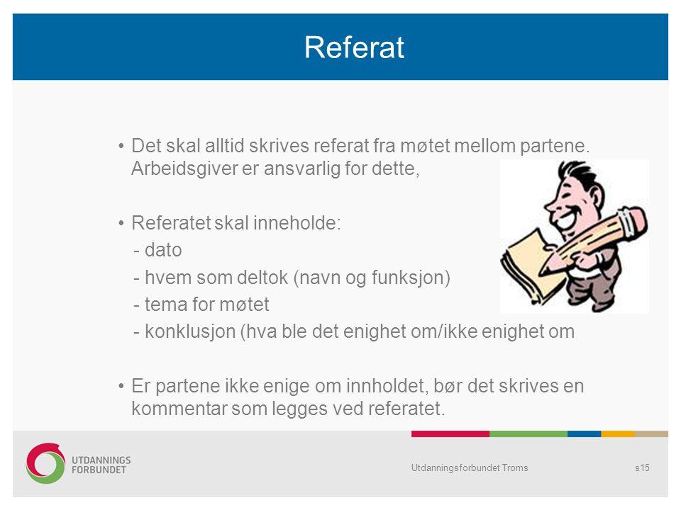 Referat Det skal alltid skrives referat fra møtet mellom partene. Arbeidsgiver er ansvarlig for dette,