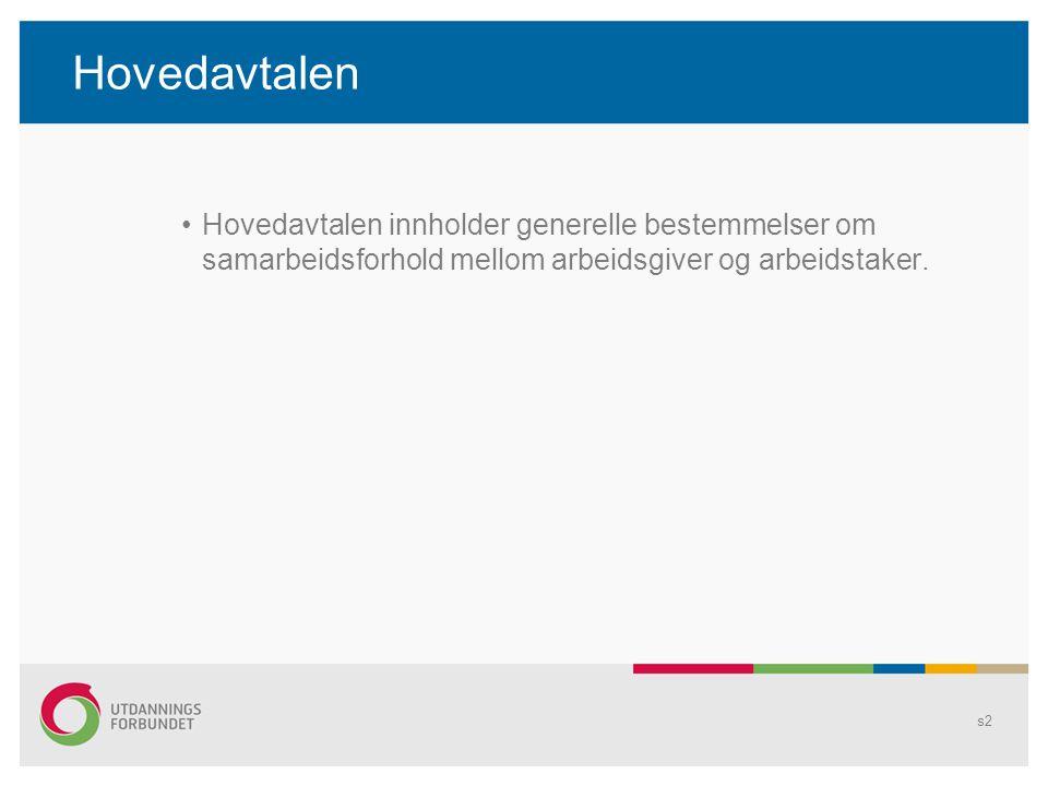 Hovedavtalen Hovedavtalen innholder generelle bestemmelser om samarbeidsforhold mellom arbeidsgiver og arbeidstaker.