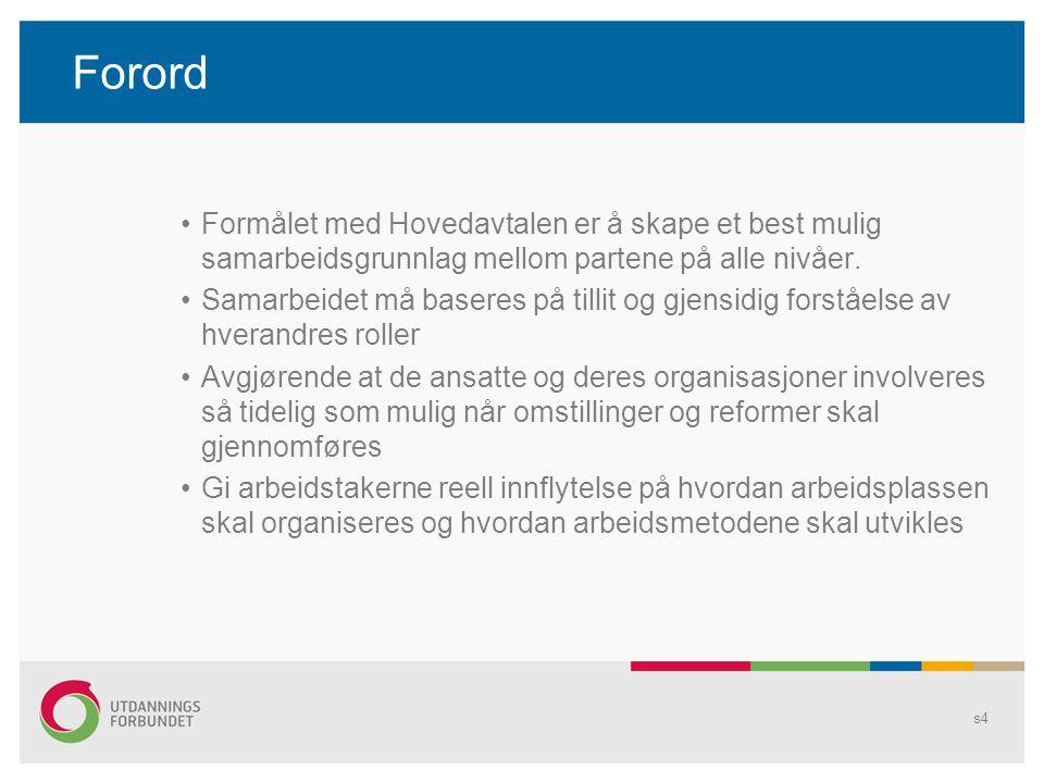 Forord Formålet med Hovedavtalen er å skape et best mulig samarbeidsgrunnlag mellom partene på alle nivåer.