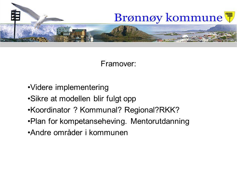 Framover: Videre implementering. Sikre at modellen blir fulgt opp. Koordinator Kommunal Regional RKK