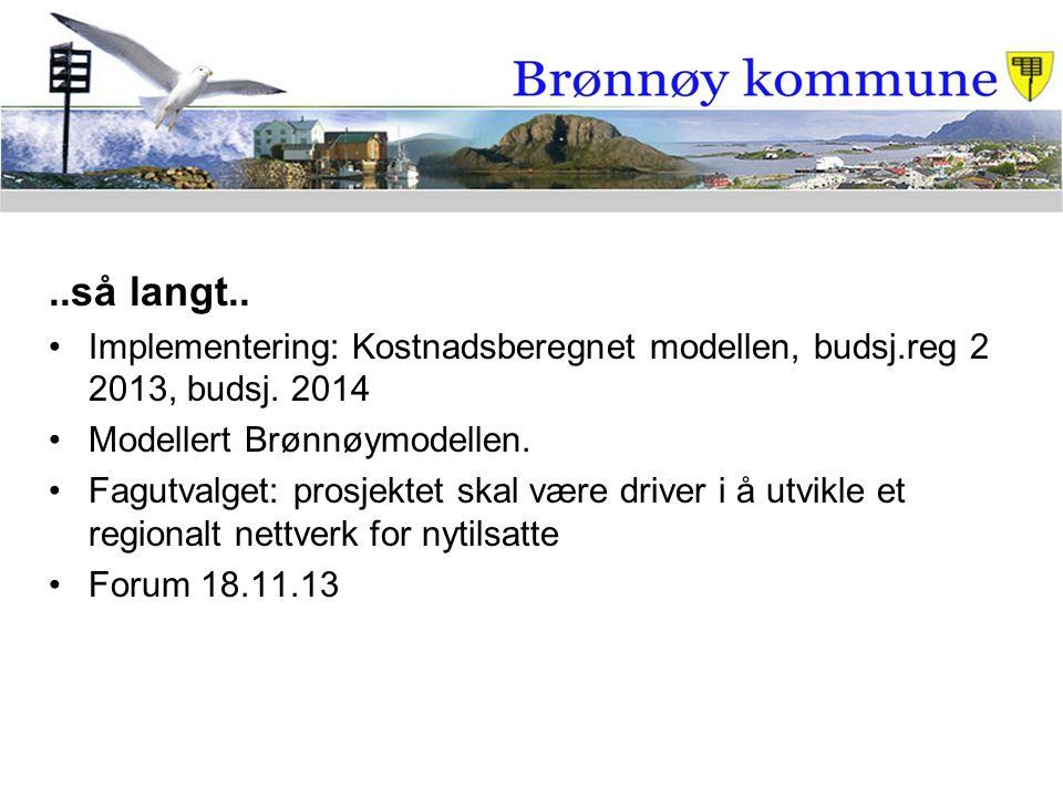 ..så langt.. Implementering: Kostnadsberegnet modellen, budsj.reg 2 2013, budsj. 2014. Modellert Brønnøymodellen.