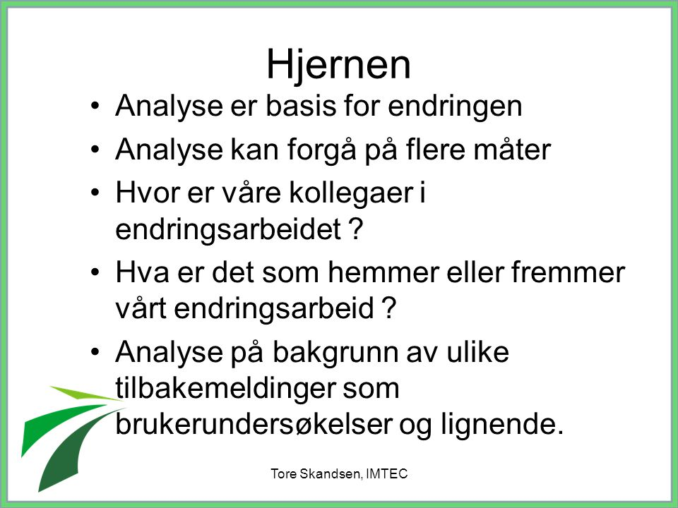 Hjernen Analyse er basis for endringen