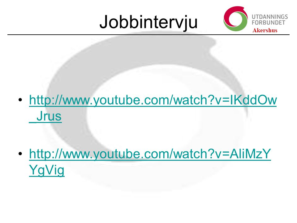 Jobbintervju http://www.youtube.com/watch v=IKddOw_Jrus