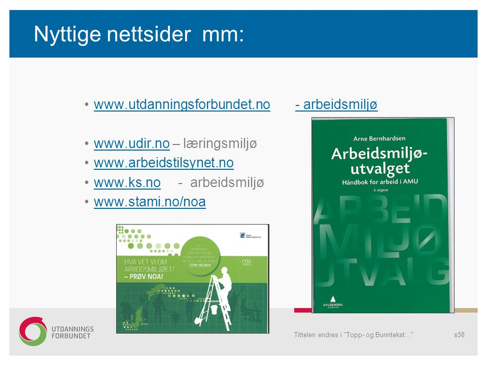 Nyttige nettsider mm: www.utdanningsforbundet.no - arbeidsmiljø