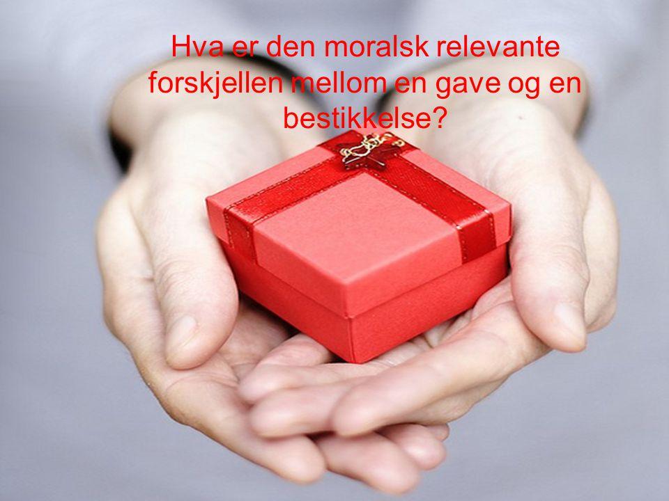 Hva er den moralsk relevante forskjellen mellom en gave og en bestikkelse